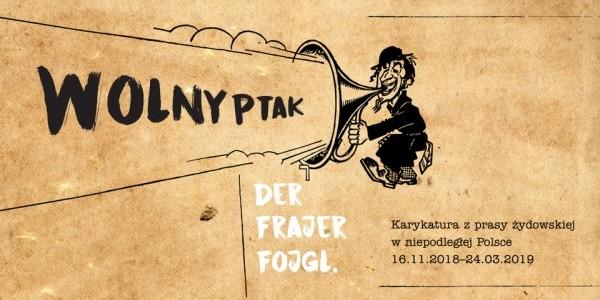 """Cykl wydarzeń wokół wystawy czasowej """"Wolny Ptak. Der Frajer Fojgl"""". 22 XI 2018 - 21 III 2019"""