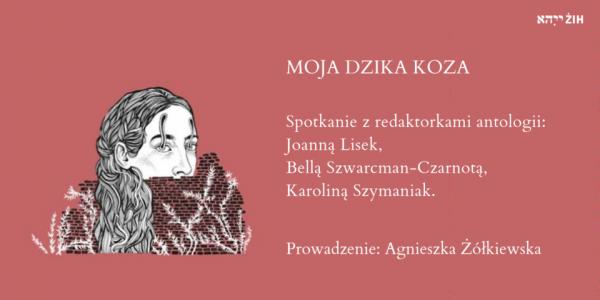 Moja dzika koza - spotkanie wokół antologii poetek jidysz. ŻIH, 16:00.