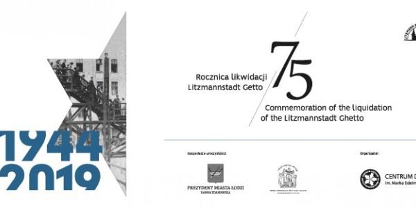 Plakat; 75. rocznica likwidacji Litzmannstadt Getto. Główne uroczystości rozpoczną się 29 sierpnia 2019 r. o godz. 11.00 na cmentarzu żydowskim w Łodzi i o godz. 12.30 na stacji Radegast. Wyd