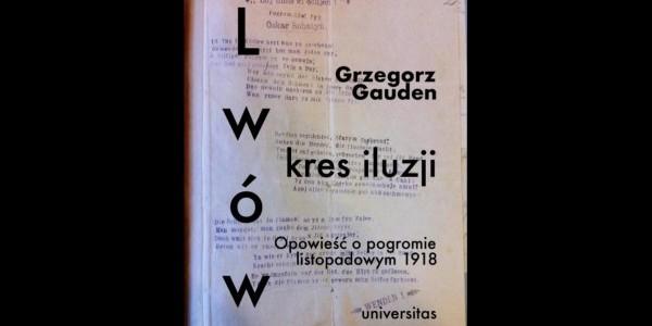 Lwów - kres iluzji - książka Grzegorza Gaudena - spotkanie w ramach Czytelni POLIN - na zdjęciu okładka książki, fot. Muzeum Historii Żydów Polskich