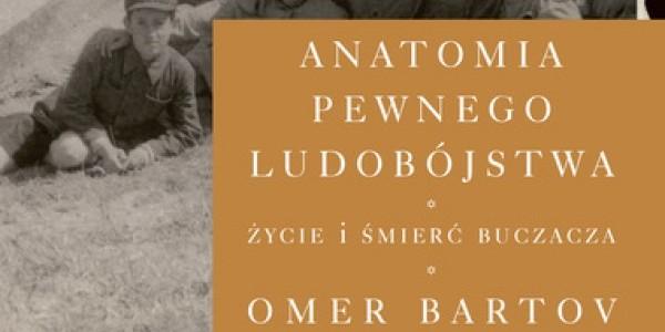 Omer Bartov,  Anatomia pewnego ludobójstwa. Życzie i śmierć Buczacza /strona tytułowa/