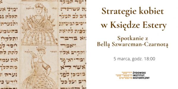 Strategie kobiet w Księdze Estery. Spotkanie z Bellą Szwarcman-Czarnotą. Zaproszenie