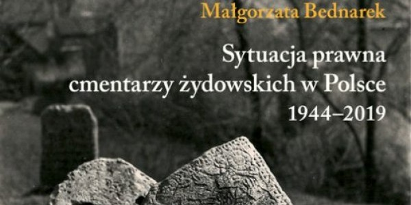 Małgorzata Bednarek - Sytuacja prawna cmentarzy żydowskich w Polsce - 1944-2019, fragment okładki