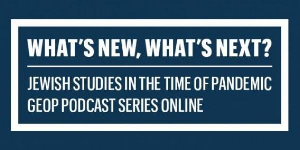 """Zaproszenie do słuchania podcastów w serii GEOP """"What's New, What's Next? Jewish Studies in the time of pandemic"""""""