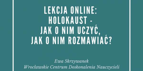 Holokaust – jak o nim uczyć, jak o nim rozmawiać?