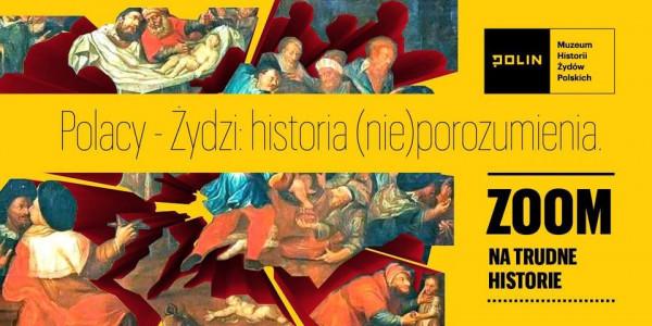 Polacy i Żydzi: historia (nie)porozumienia. Zoom na trudne historie, webinar