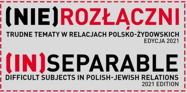 (Nie)rozłączni. Trudne tematy w relacjach polsko-żydowskich
