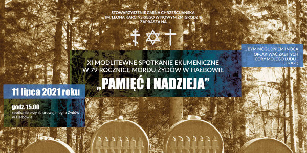 Zaproszenie Gminy Chrześcijańskiej im. Leona Karcińskiego w Nowym Żmigrodzie na XI Modlitewne Spotkanie Ekumeniczne w 79. rocznicę mordu Żydów na Hałbowie