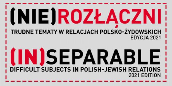 (Nie)rozłączni - trudne tematy w relacjach posko-żydowskich Edycja 2021